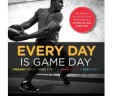 Every Day Is Game Day: The Proven System of Elite Performance to Win All Day, Every Day